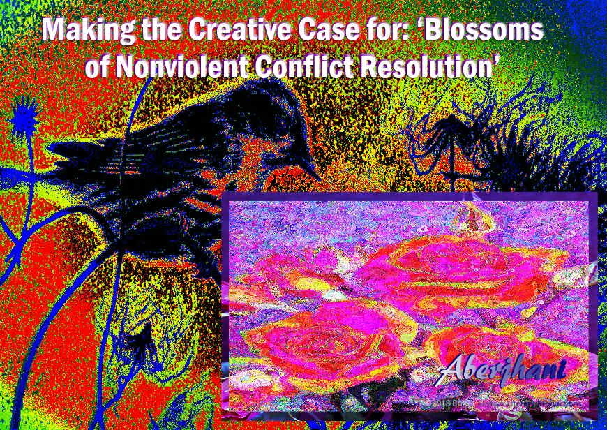 Making the Creative Case for Blossoms of Nonviolent Conflict Resolution