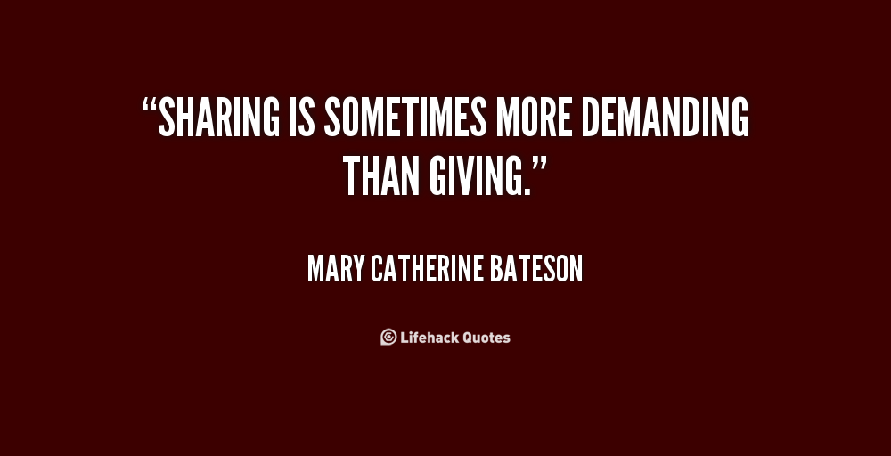 quote Mary Catherine Bateson sharing is sometimes more demanding than giving 64816