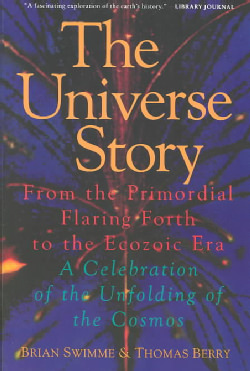 The Universe Story From the Primordial Flaring Forth to the Ecozoic Era A Celebration of the Unfolding of the Co Paperback P9780062508355